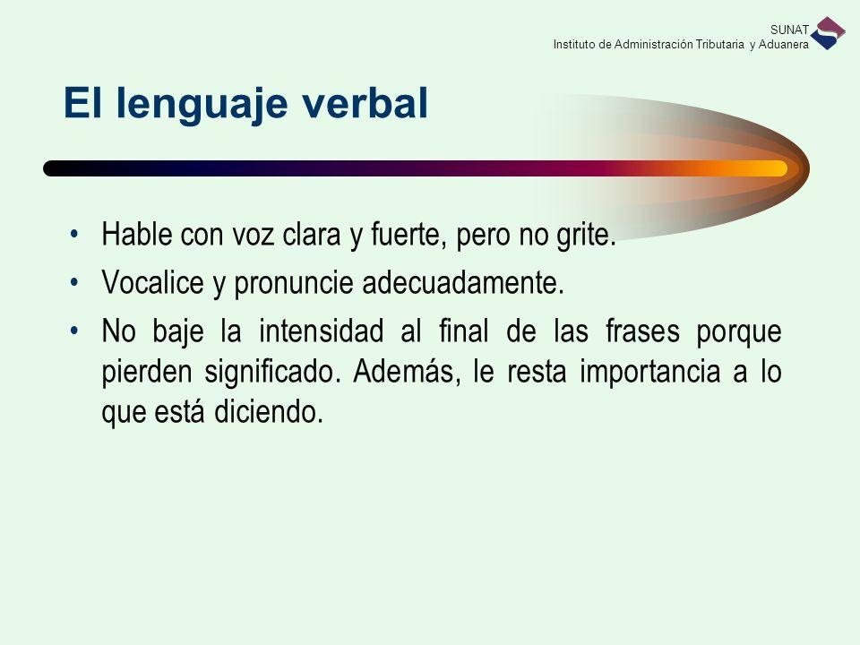 El lenguaje verbal Hable con voz clara y fuerte, pero no grite.