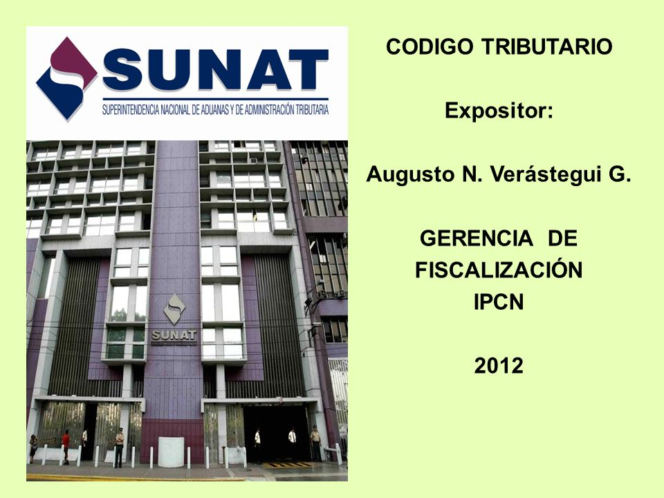CODIGO TRIBUTARIO Expositor: Augusto N. Verástegui G