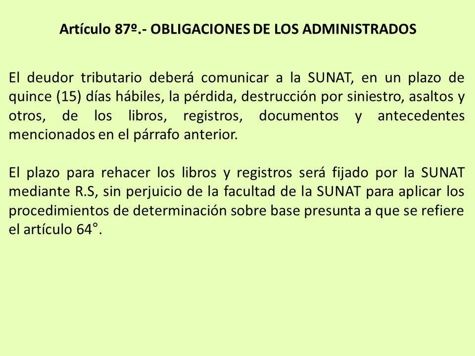 Artículo 87º.- OBLIGACIONES DE LOS ADMINISTRADOS