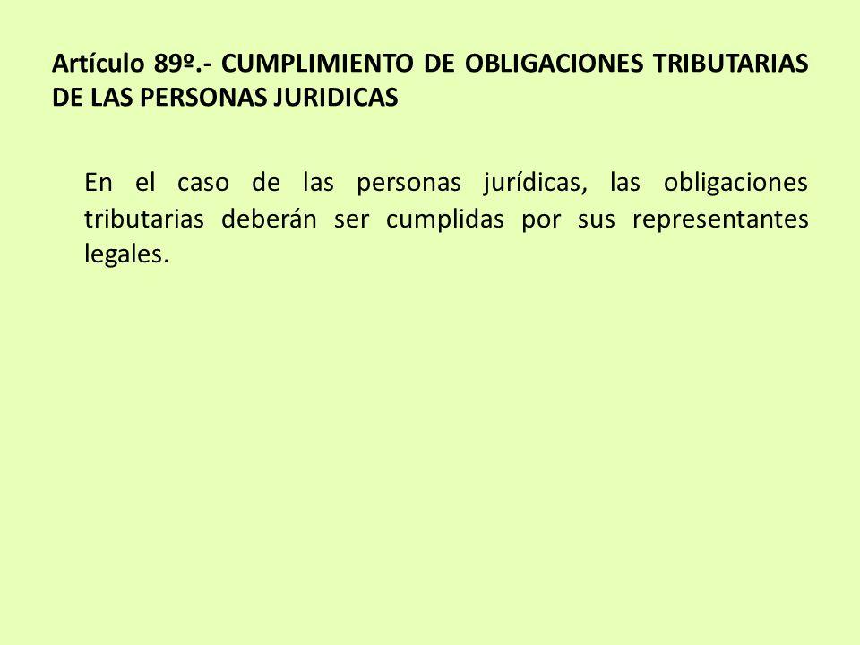 Artículo 89º.- CUMPLIMIENTO DE OBLIGACIONES TRIBUTARIAS DE LAS PERSONAS JURIDICAS
