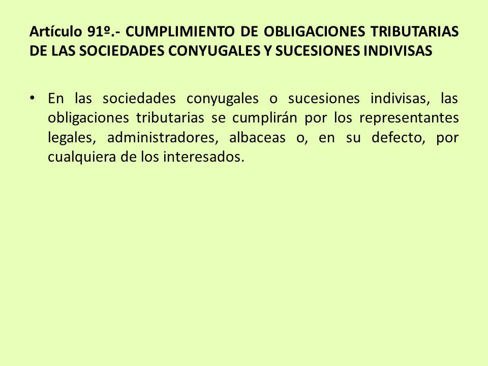 Artículo 91º.- CUMPLIMIENTO DE OBLIGACIONES TRIBUTARIAS DE LAS SOCIEDADES CONYUGALES Y SUCESIONES INDIVISAS