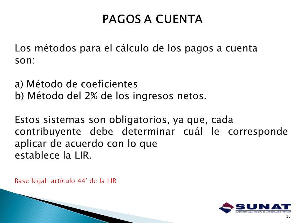 PAGOS A CUENTA Los métodos para el cálculo de los pagos a cuenta son: