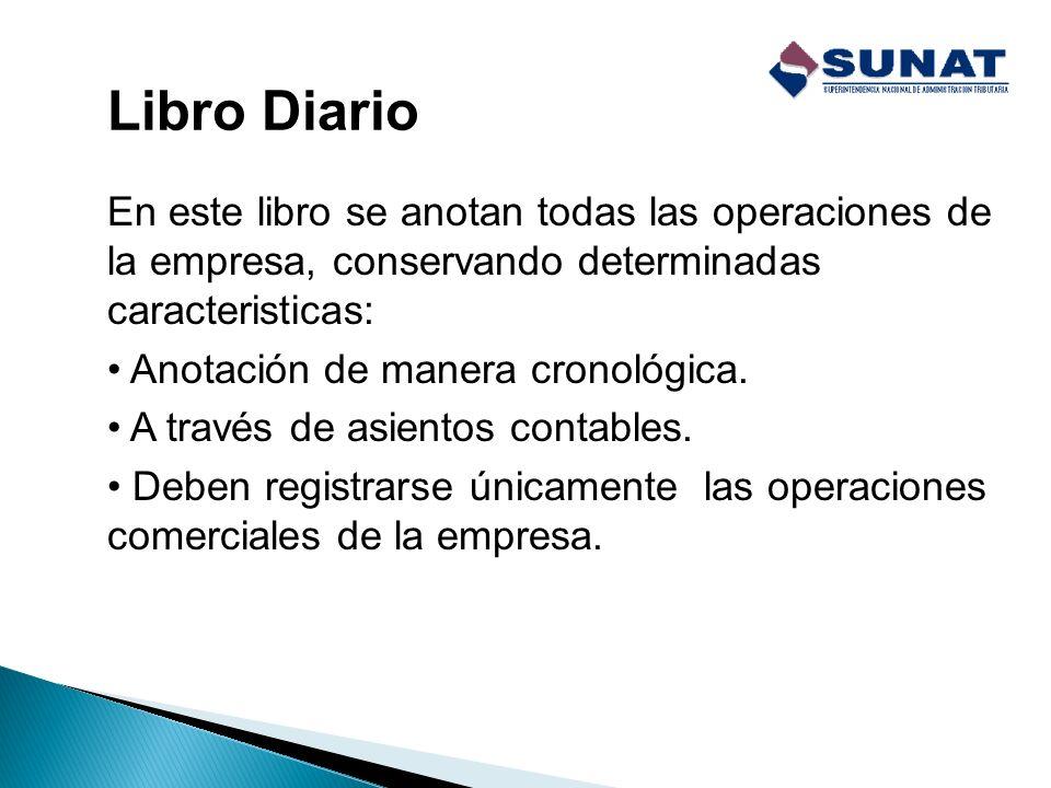 Libro Diario En este libro se anotan todas las operaciones de la empresa, conservando determinadas caracteristicas: