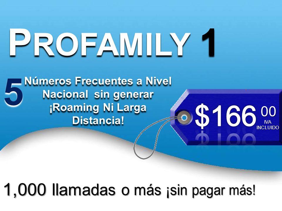 PROFAMILY 1 5 $166 1,000 llamadas o más ¡sin pagar más! 00
