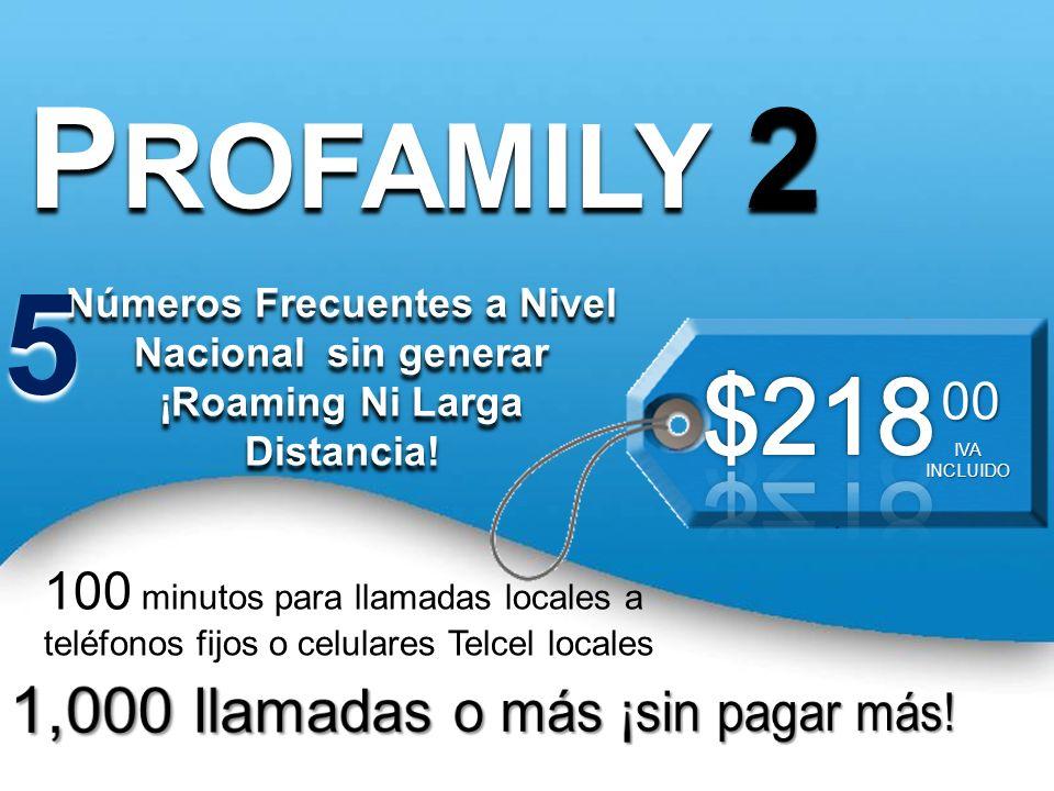 PROFAMILY 2 5 $218 1,000 llamadas o más ¡sin pagar más! 00