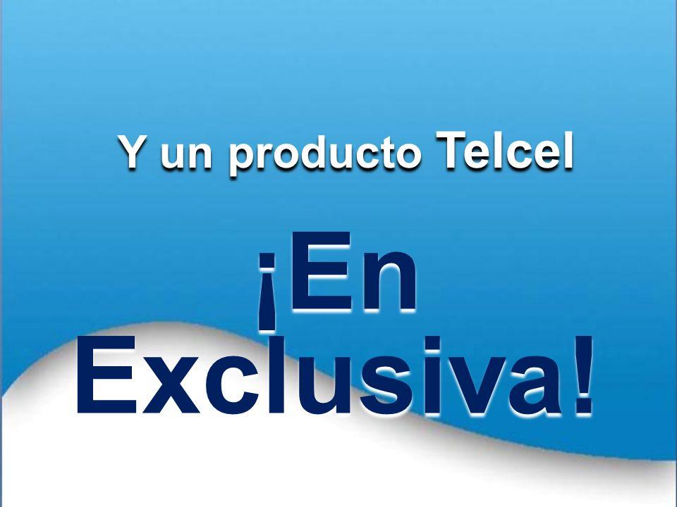 Y un producto Telcel ¡En Exclusiva! 9