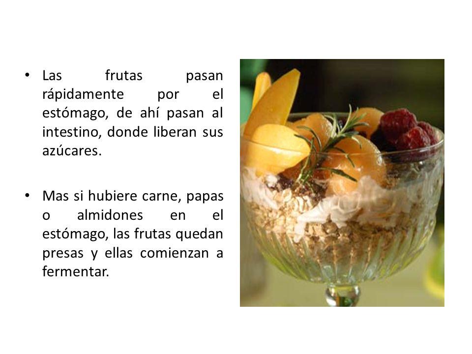 Las frutas pasan rápidamente por el estómago, de ahí pasan al intestino, donde liberan sus azúcares.