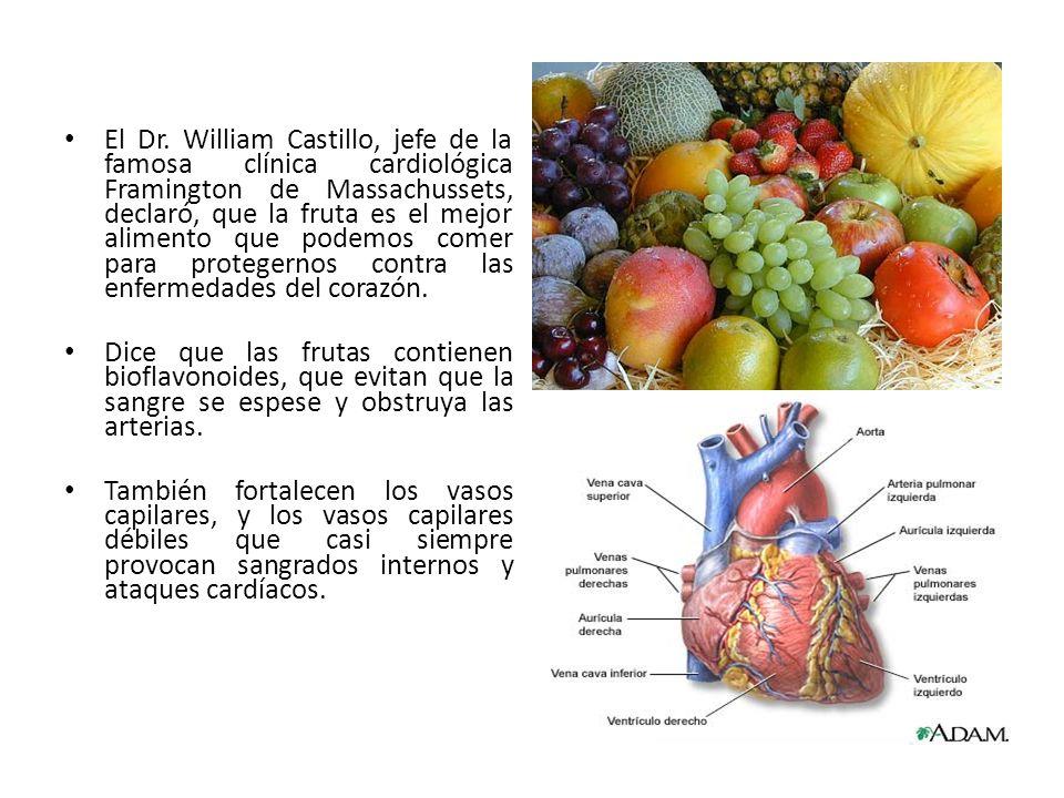 El Dr. William Castillo, jefe de la famosa clínica cardiológica Framington de Massachussets, declaró, que la fruta es el mejor alimento que podemos comer para protegernos contra las enfermedades del corazón.