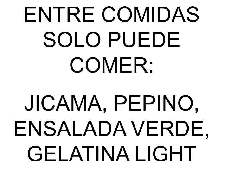ENTRE COMIDAS SOLO PUEDE COMER: