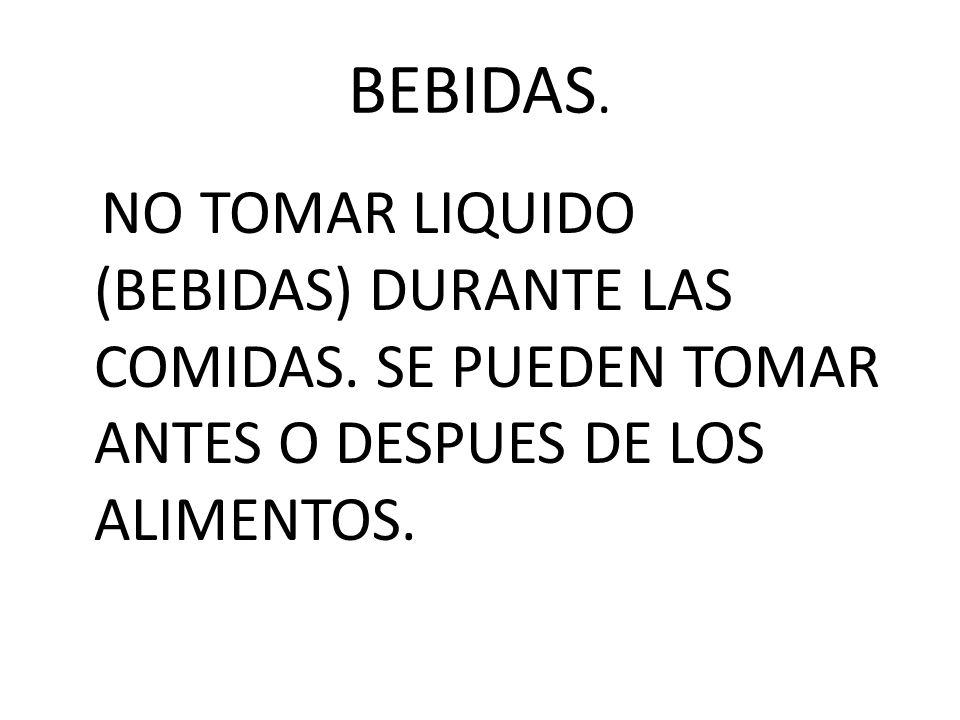 BEBIDAS. NO TOMAR LIQUIDO (BEBIDAS) DURANTE LAS COMIDAS.