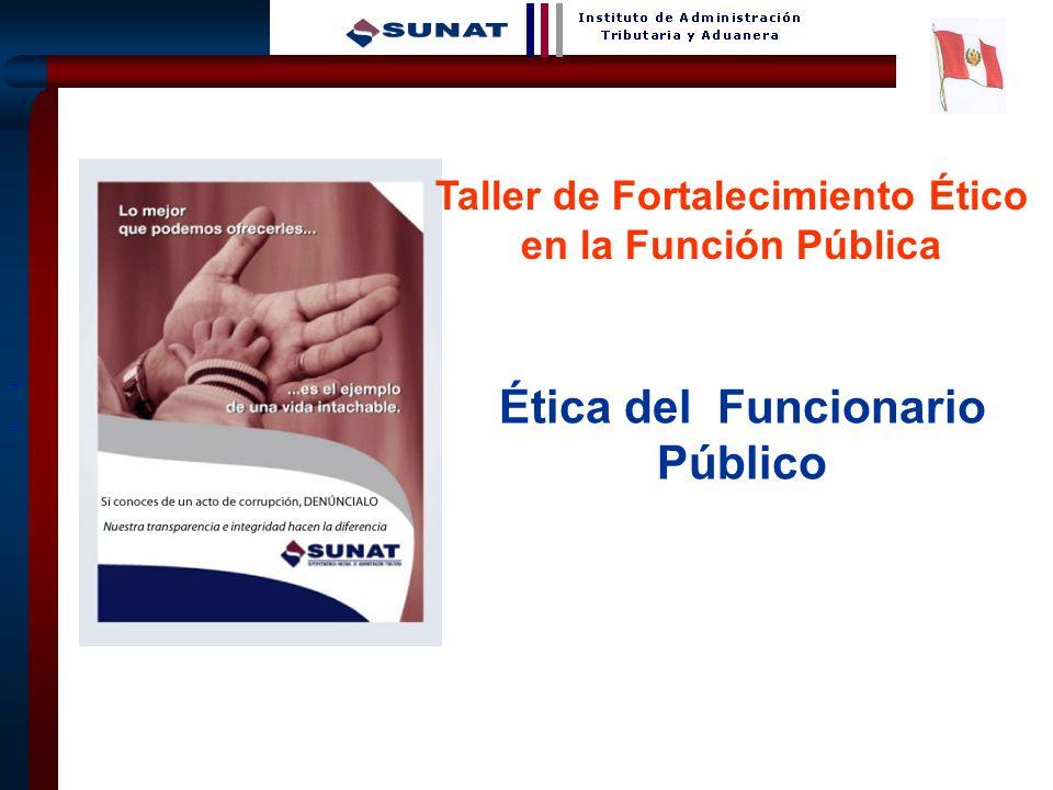 Taller de Fortalecimiento Ético Ética del Funcionario Público