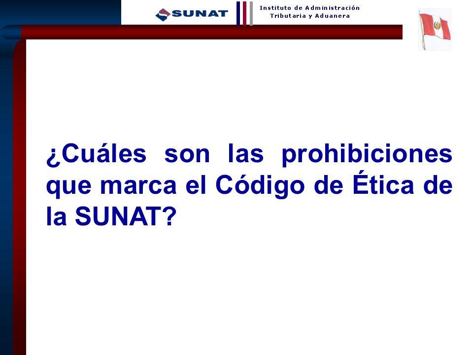 ¿Cuáles son las prohibiciones que marca el Código de Ética de la SUNAT