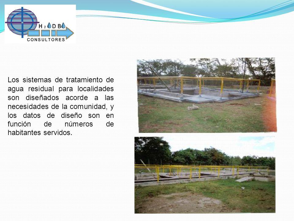Los sistemas de tratamiento de agua residual para localidades son diseñados acorde a las necesidades de la comunidad, y los datos de diseño son en función de números de habitantes servidos.