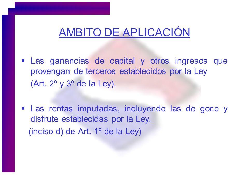 AMBITO DE APLICACIÓNLas ganancias de capital y otros ingresos que provengan de terceros establecidos por la Ley.