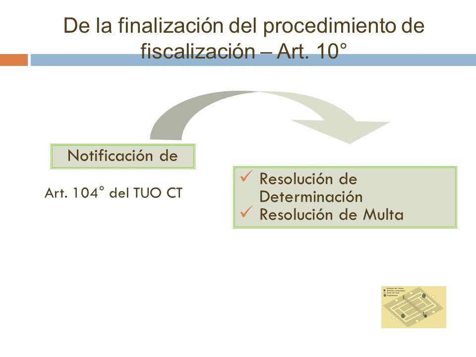 De la finalización del procedimiento de fiscalización – Art. 10°