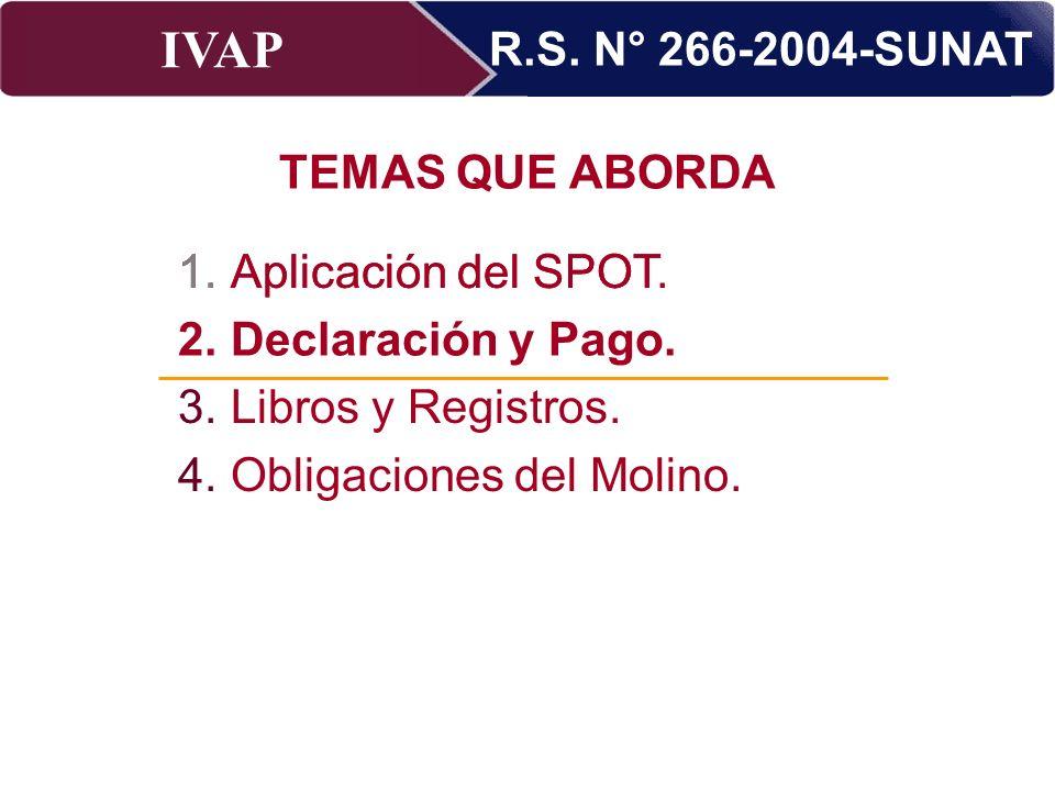 R.S. N° 266-2004-SUNAT TEMAS QUE ABORDA. Aplicación del SPOT. Declaración y pago. Libros y Registros.