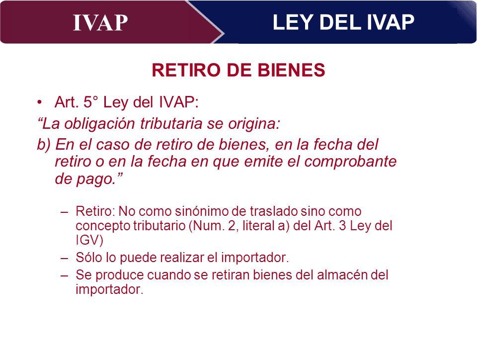 LEY DEL IVAP RETIRO DE BIENES Art. 5° Ley del IVAP: