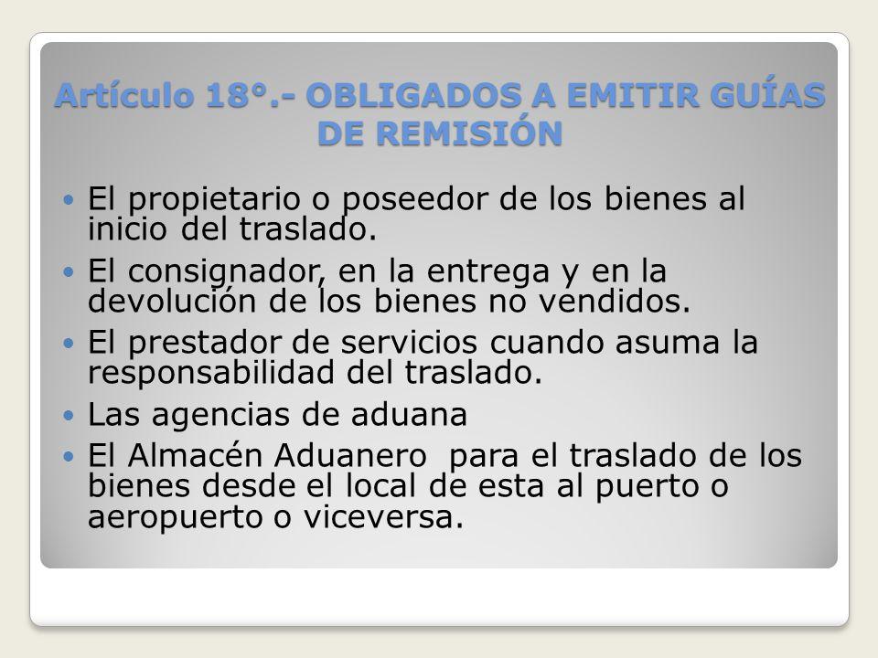 Artículo 18°.- OBLIGADOS A EMITIR GUÍAS DE REMISIÓN
