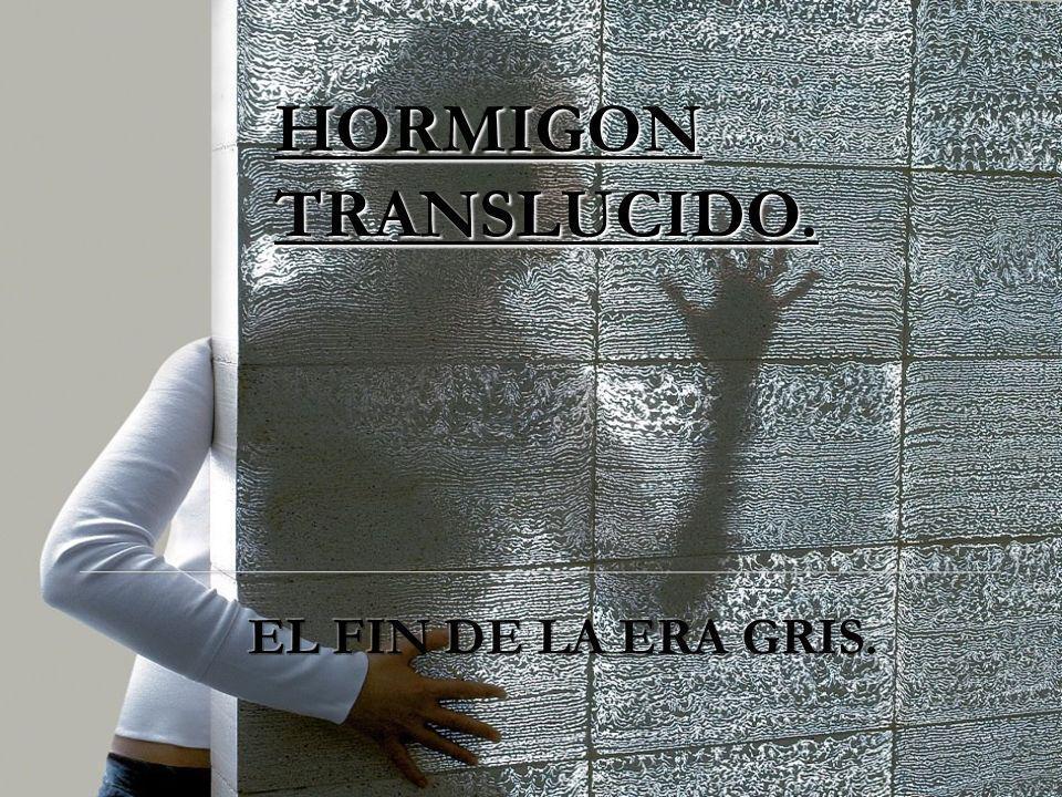 HORMIGON TRANSLUCIDO. EL FIN DE LA ERA GRIS.