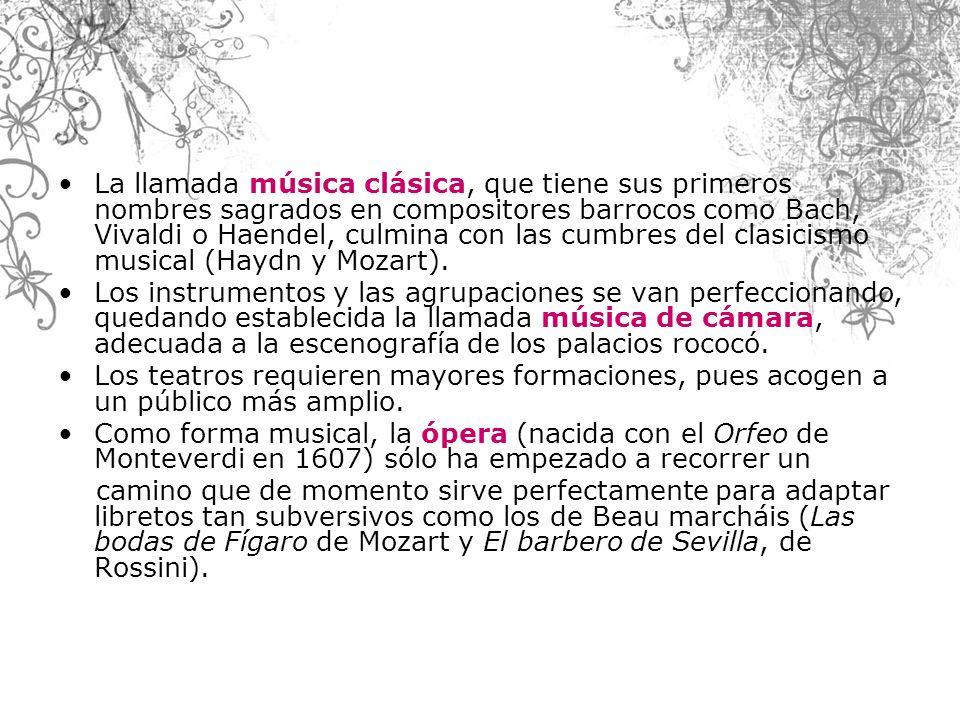 La llamada música clásica, que tiene sus primeros nombres sagrados en compositores barrocos como Bach, Vivaldi o Haendel, culmina con las cumbres del clasicismo musical (Haydn y Mozart).