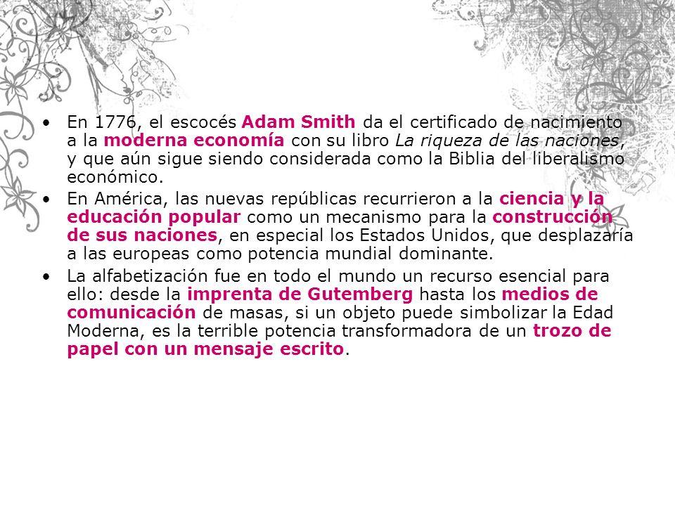 En 1776, el escocés Adam Smith da el certificado de nacimiento a la moderna economía con su libro La riqueza de las naciones, y que aún sigue siendo considerada como la Biblia del liberalismo económico.
