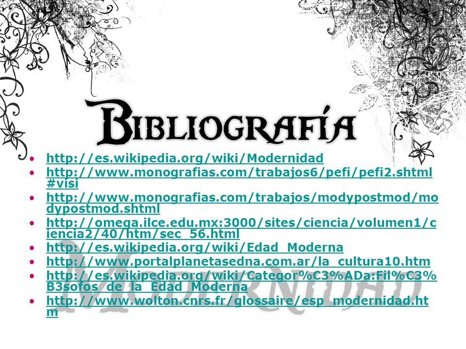 http://es.wikipedia.org/wiki/Modernidad http://www.monografias.com/trabajos6/pefi/pefi2.shtml#visi.