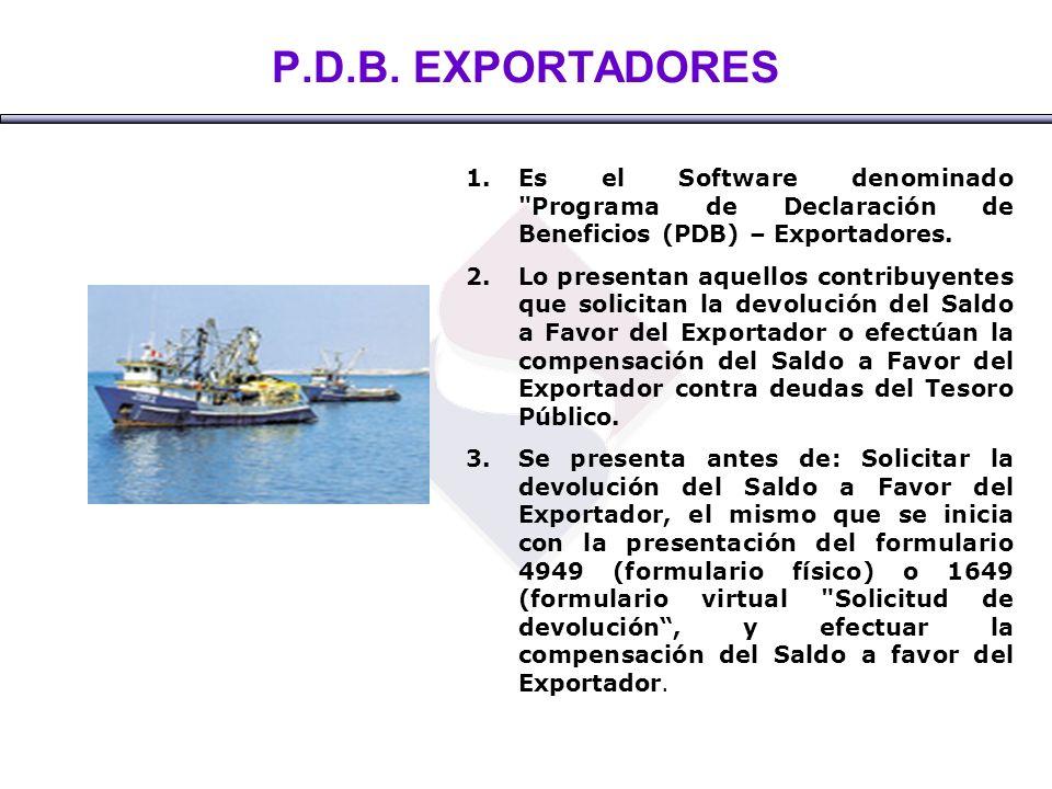 P.D.B. EXPORTADORES Es el Software denominado Programa de Declaración de Beneficios (PDB) – Exportadores.