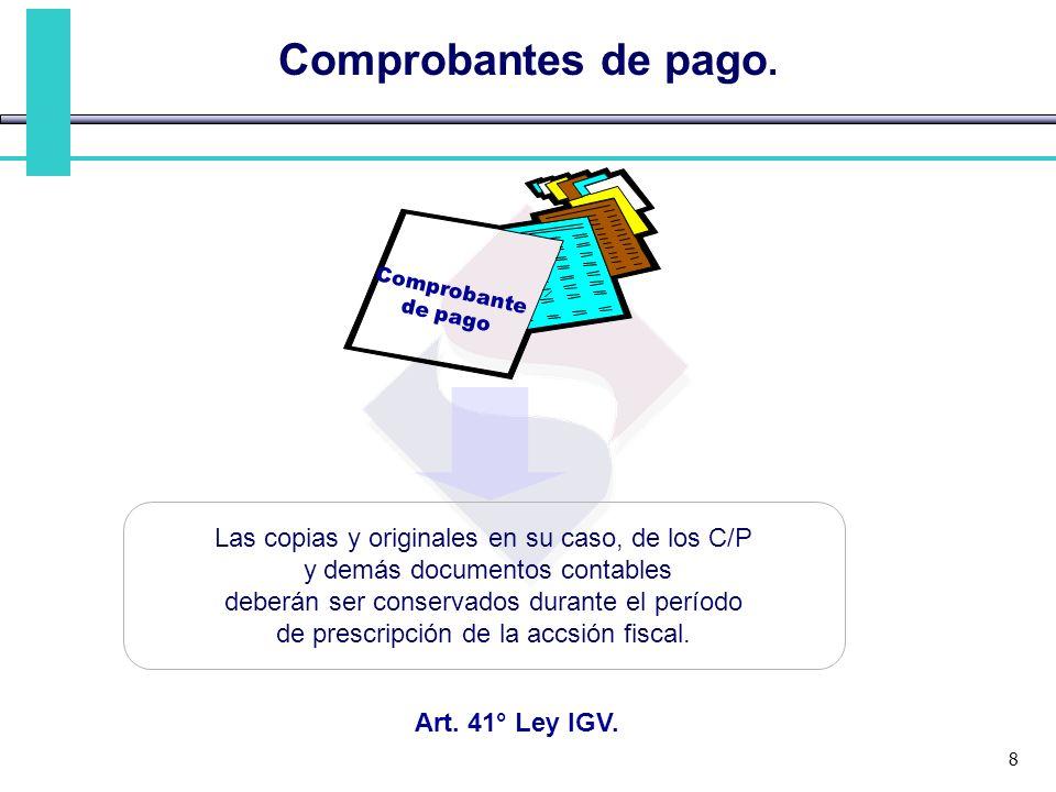 Comprobantes de pago. Las copias y originales en su caso, de los C/P