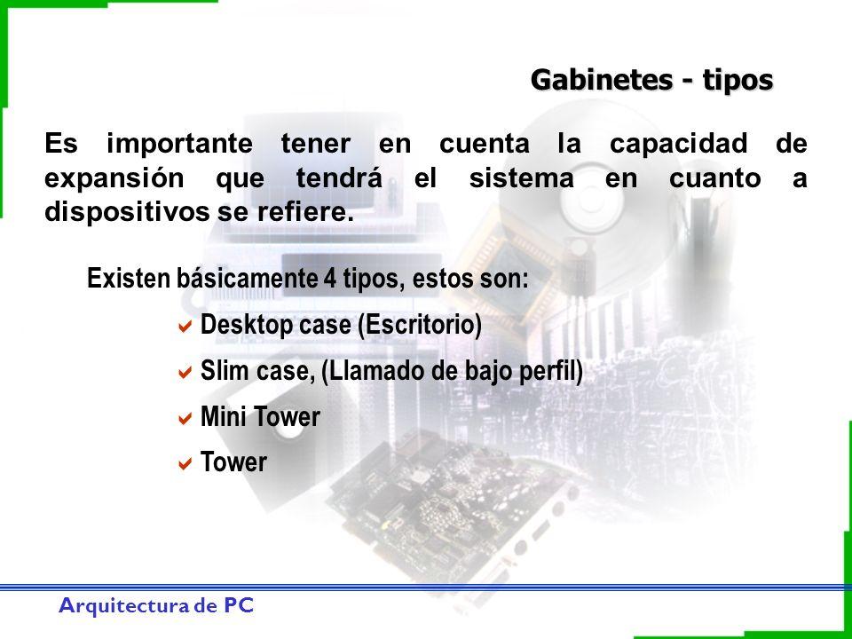 Gabinetes - tipos Es importante tener en cuenta la capacidad de expansión que tendrá el sistema en cuanto a dispositivos se refiere.
