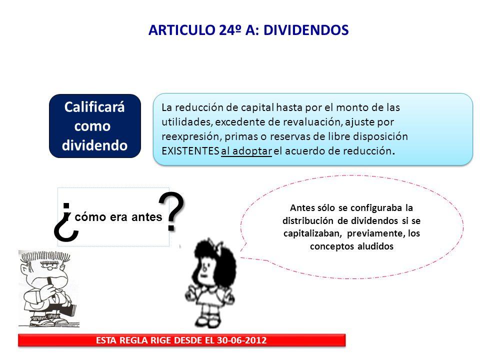 ARTICULO 24º A: DIVIDENDOS ESTA REGLA RIGE DESDE EL 30-06-2012