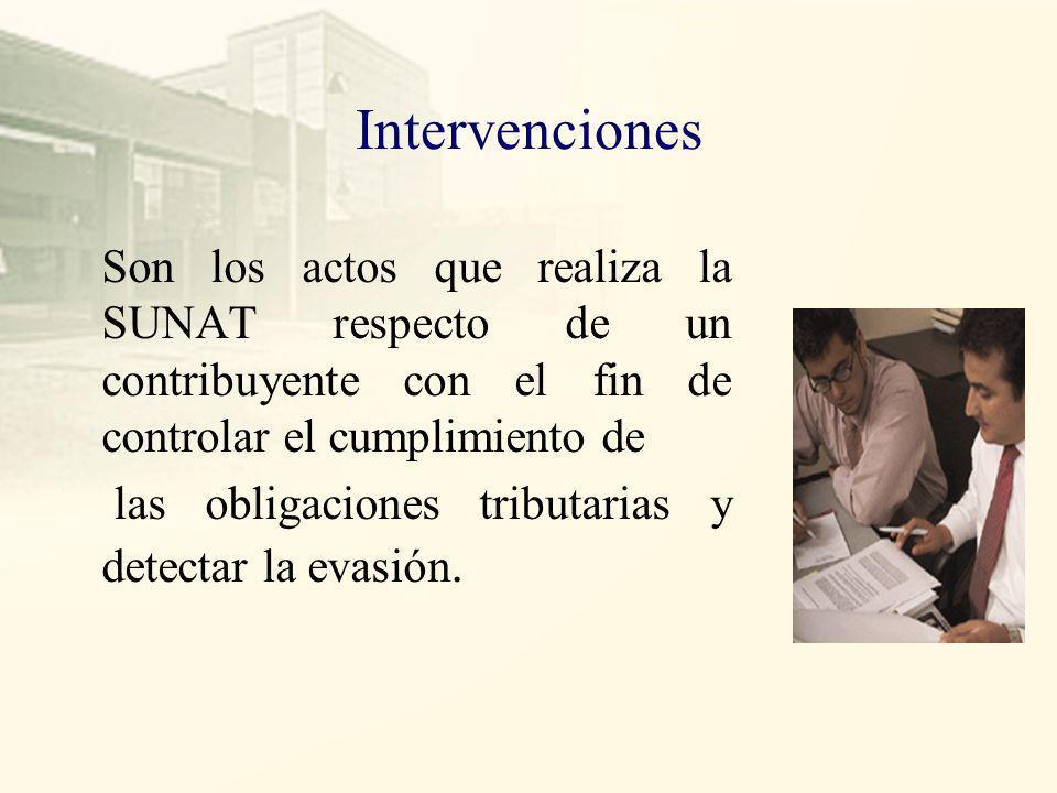 Intervenciones Son los actos que realiza la SUNAT respecto de un contribuyente con el fin de controlar el cumplimiento de.