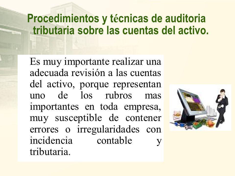 Procedimientos y técnicas de auditoria tributaria sobre las cuentas del activo.