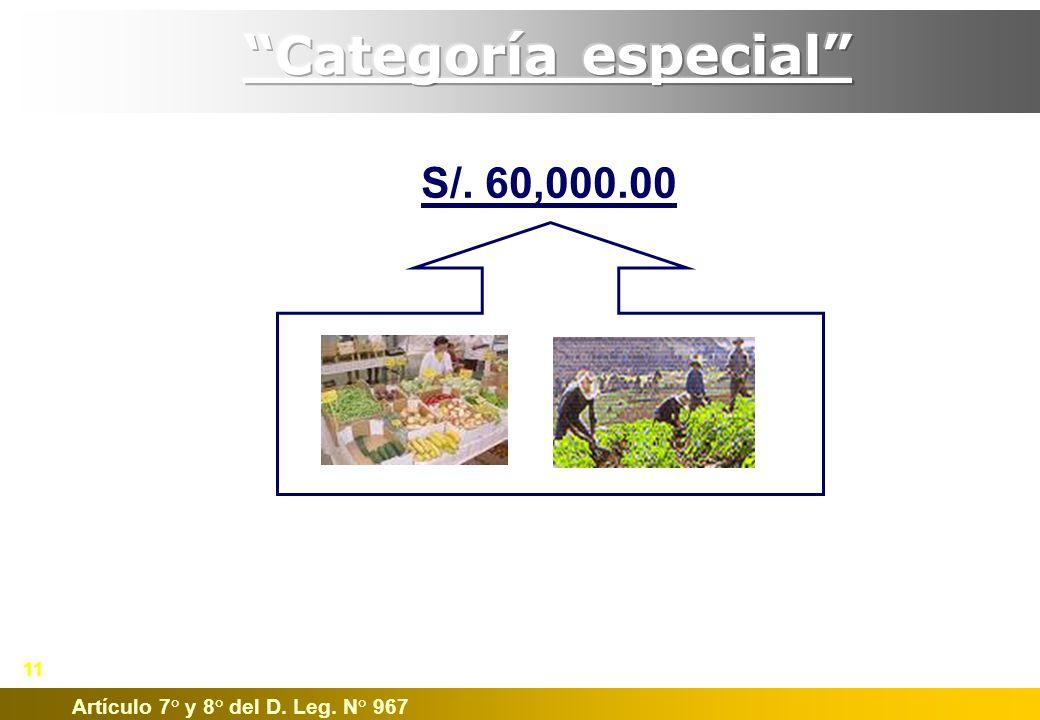 Categoría especial S/. 60,000.00 Artículo 7° y 8° del D. Leg. N° 967