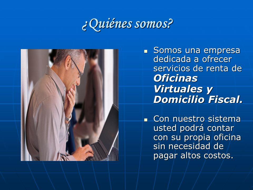 ¿Quiénes somos Somos una empresa dedicada a ofrecer servicios de renta de Oficinas Virtuales y Domicilio Fiscal.