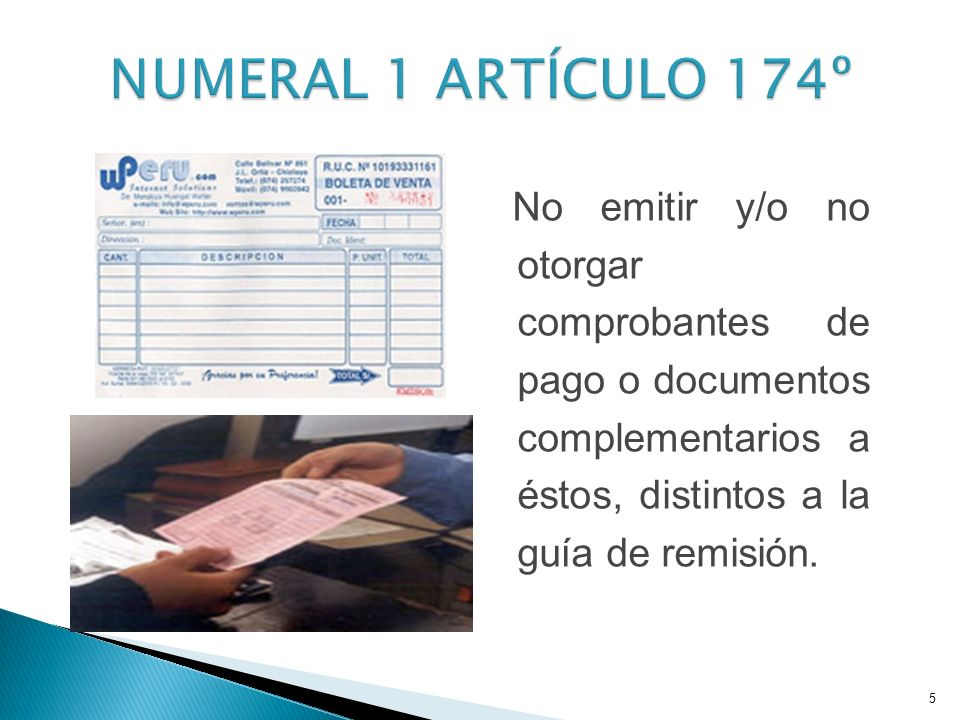 NUMERAL 1 ARTÍCULO 174º No emitir y/o no otorgar comprobantes de pago o documentos complementarios a éstos, distintos a la guía de remisión.