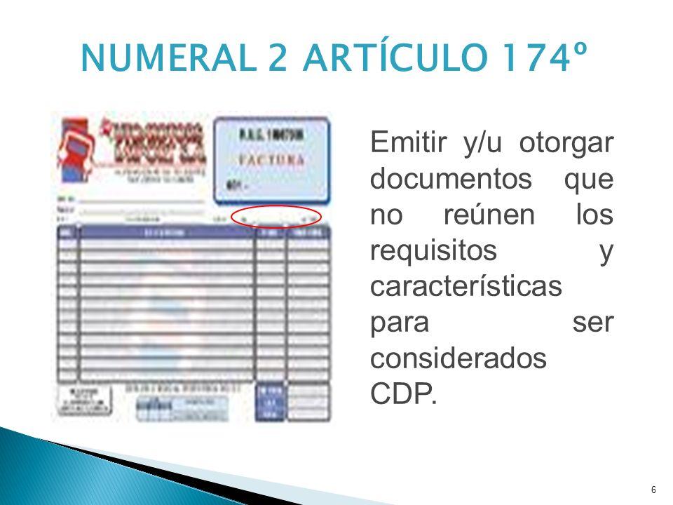 NUMERAL 2 ARTÍCULO 174º Emitir y/u otorgar documentos que no reúnen los requisitos y características para ser considerados CDP.