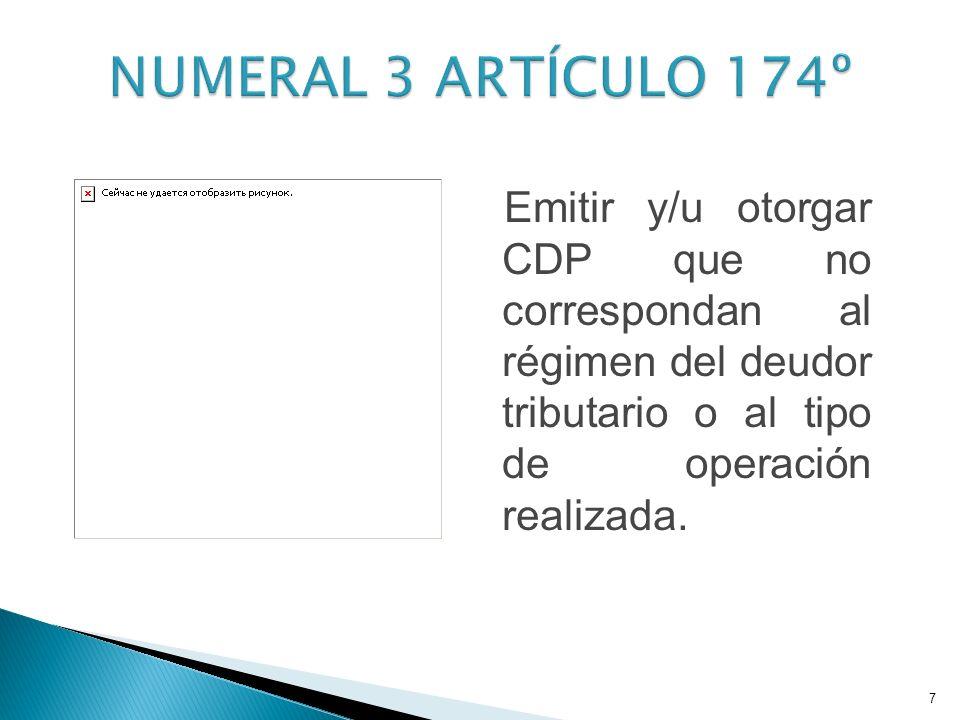 NUMERAL 3 ARTÍCULO 174º Emitir y/u otorgar CDP que no correspondan al régimen del deudor tributario o al tipo de operación realizada.