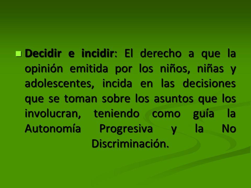 Decidir e incidir: El derecho a que la opinión emitida por los niños, niñas y adolescentes, incida en las decisiones que se toman sobre los asuntos que los involucran, teniendo como guía la Autonomía Progresiva y la No Discriminación.