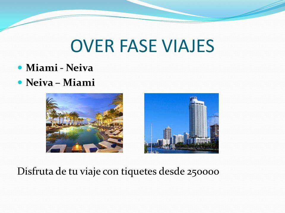 OVER FASE VIAJES Miami - Neiva Neiva – Miami