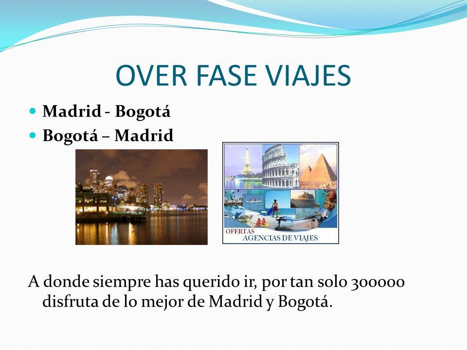 OVER FASE VIAJES Madrid - Bogotá Bogotá – Madrid