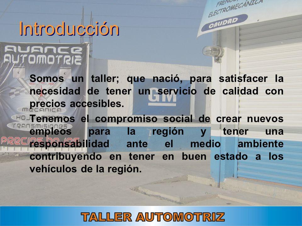 Introducción Somos un taller; que nació, para satisfacer la necesidad de tener un servicio de calidad con precios accesibles.