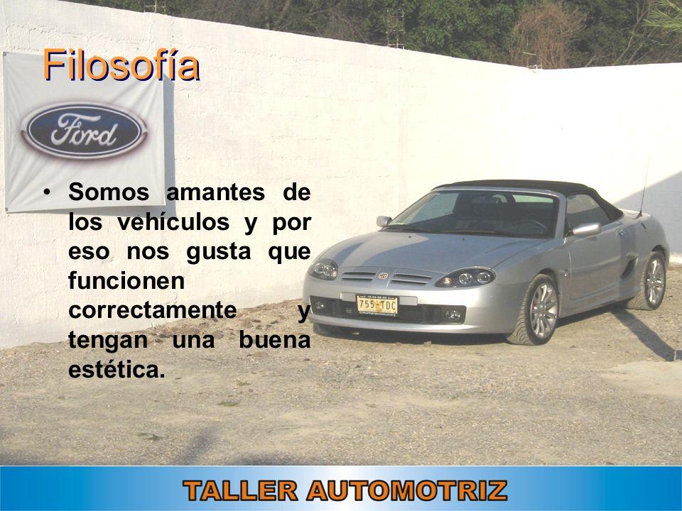 Filosofía Somos amantes de los vehículos y por eso nos gusta que funcionen correctamente y tengan una buena estética.
