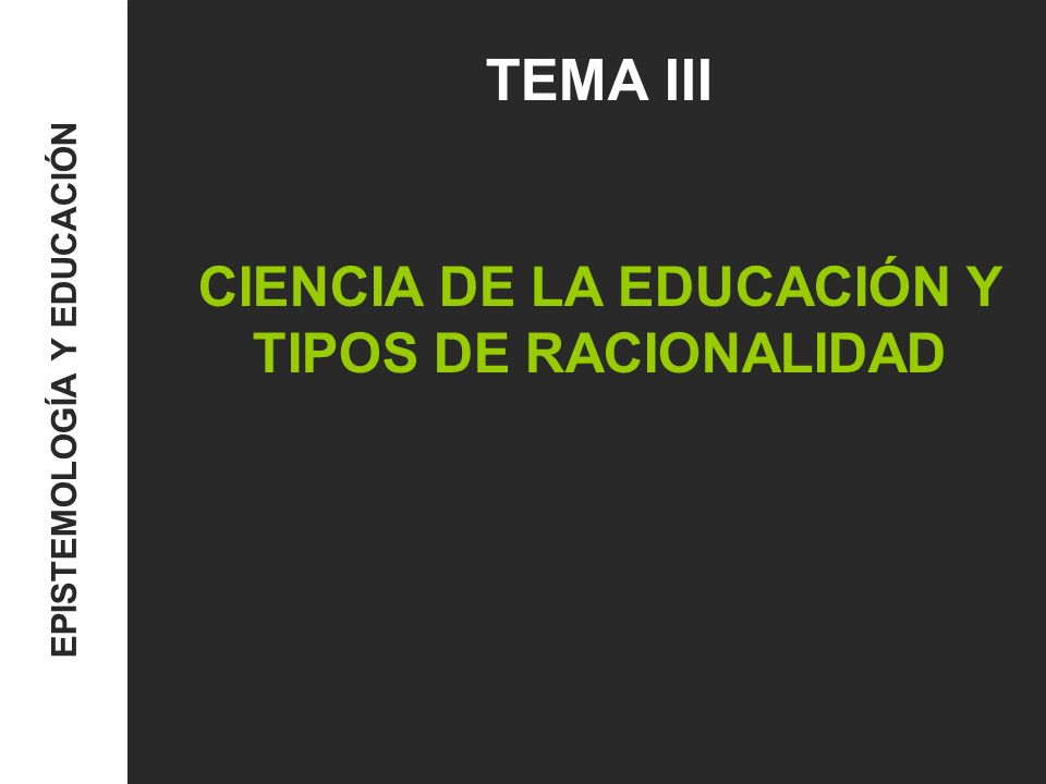 CIENCIA DE LA EDUCACIÓN Y TIPOS DE RACIONALIDAD