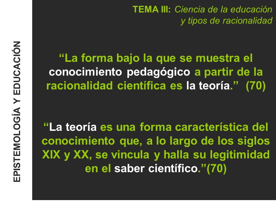 TEMA III: Ciencia de la educación y tipos de racionalidad