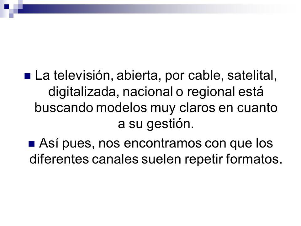 La televisión, abierta, por cable, satelital, digitalizada, nacional o regional está buscando modelos muy claros en cuanto a su gestión.