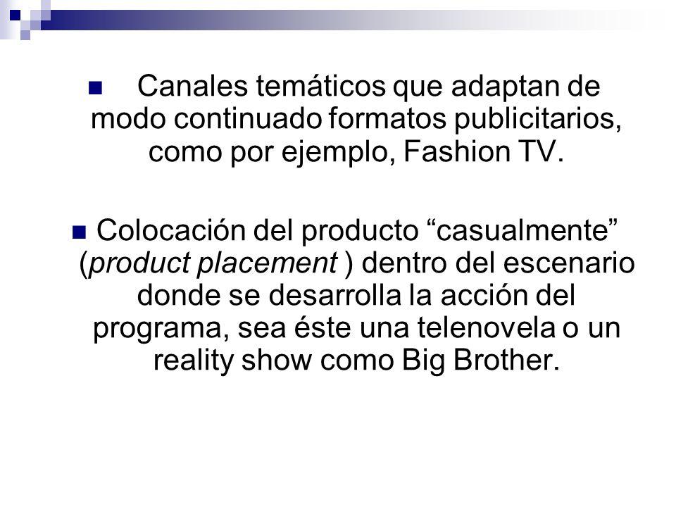 Canales temáticos que adaptan de modo continuado formatos publicitarios, como por ejemplo, Fashion TV.