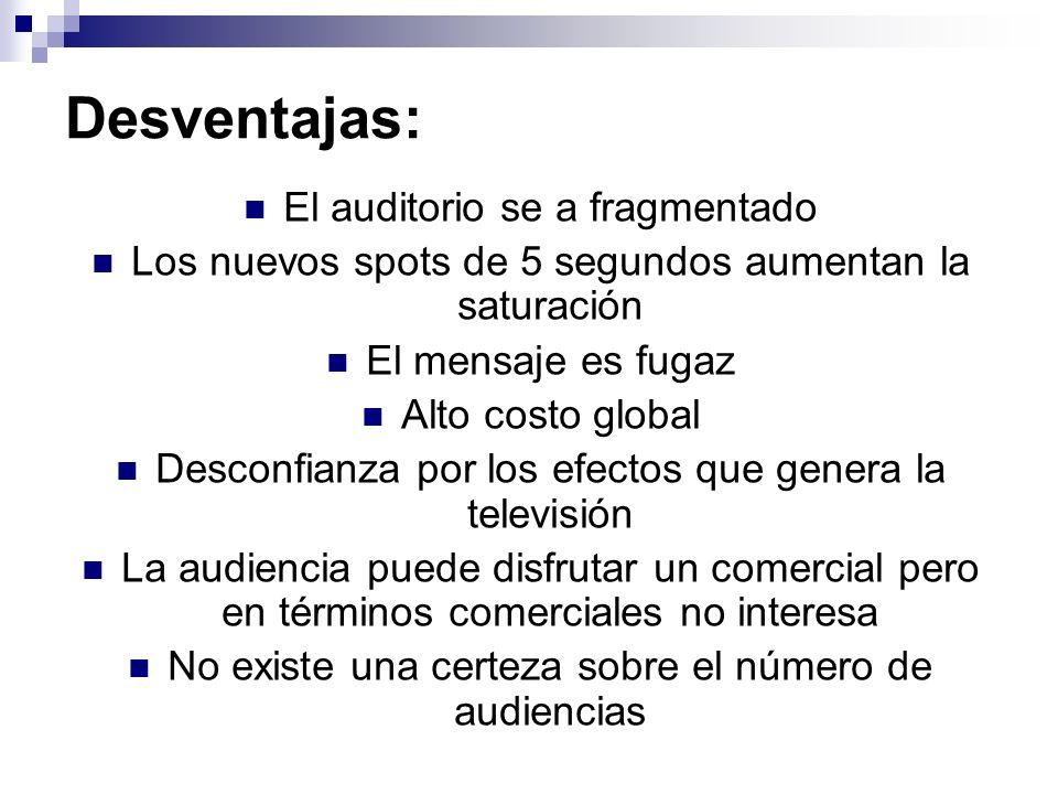 Desventajas: El auditorio se a fragmentado