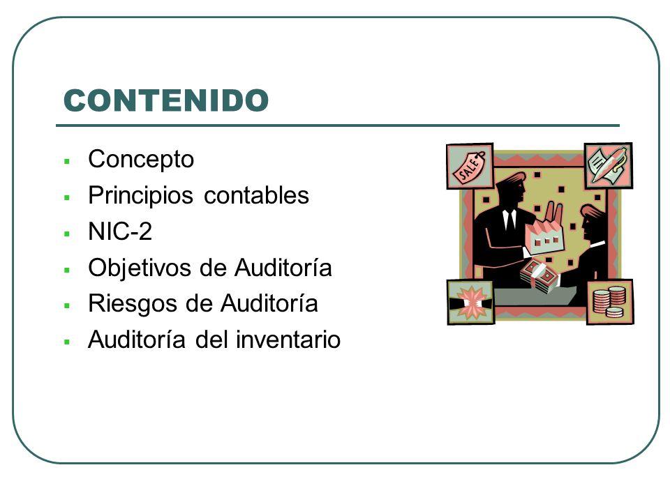 CONTENIDO Concepto Principios contables NIC-2 Objetivos de Auditoría