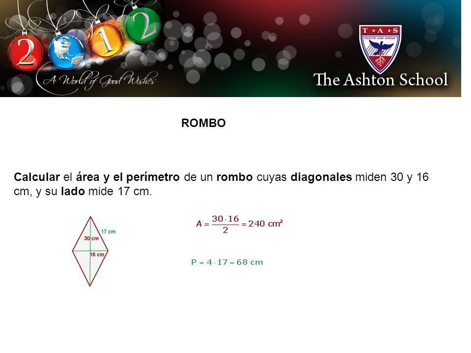 ROMBOCalcular el área y el perímetro de un rombo cuyas diagonales miden 30 y 16 cm, y su lado mide 17 cm.
