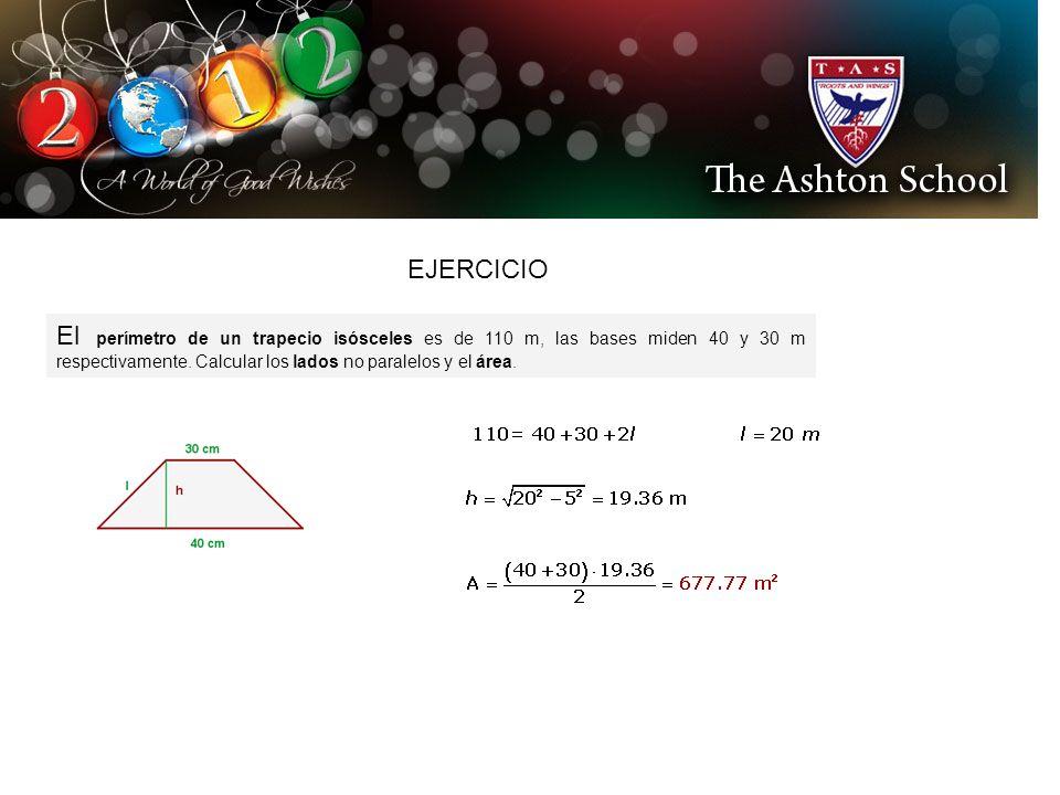 EJERCICIO El perímetro de un trapecio isósceles es de 110 m, las bases miden 40 y 30 m respectivamente.